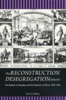 Reconstruction's Desegregation Debate: The Politics of Equality and the Rhetoric of Place, 1870-1875.