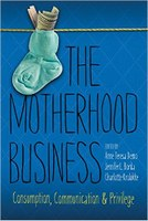 The Motherhood Business: Consumption, Communication, and Privilege (2015)