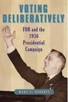 Voting Deliberatively: FDR and the 1936 Presidential Campaign